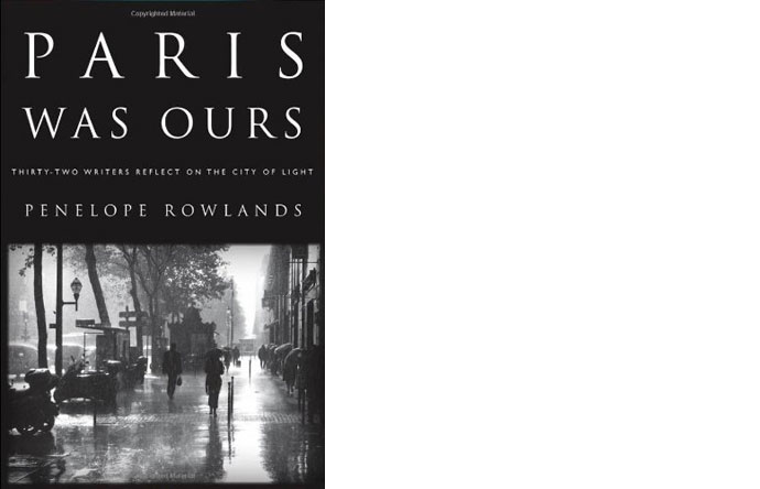 1/12 - By Penelope Rowlands: Paris Was Ours: 32 writers reflect on the City of Light